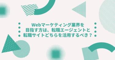 Webマーケティング業界を目指す方は、転職エージェントと転職サイトどちらを活用するべき?